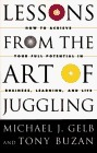 Lessons From The Art Of Juggling: How to Achieve Your Full Potential in Business, Learning, and Life