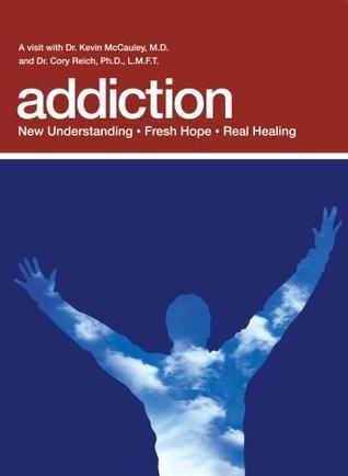 Addiction: New Understanding; Fresh Hope; Real Healing