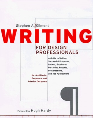 Writing for Design Professionals: A Guide to Writing Successful Proposals, Letters, Brochures, Portfolios, Reports, Presentations, and Job Applications for Architects, Engineers, and Interior Designers