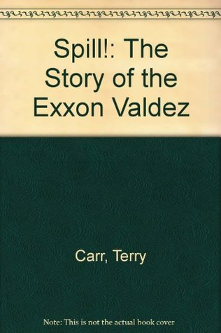 Spill! The Story of the Exxon Valdez