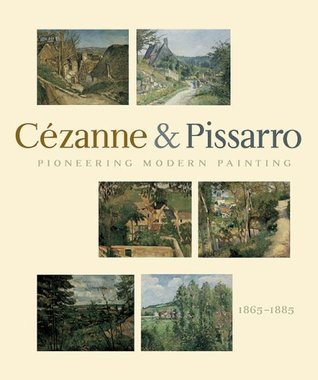 Pioneering Modern Painting: C�zanne and Pissarro 1865 to 1885