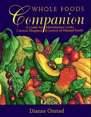 Whole Foods Companion: A Guide for Adventurous Cooks, Curious Shoppers, and Lovers of Natural Food
