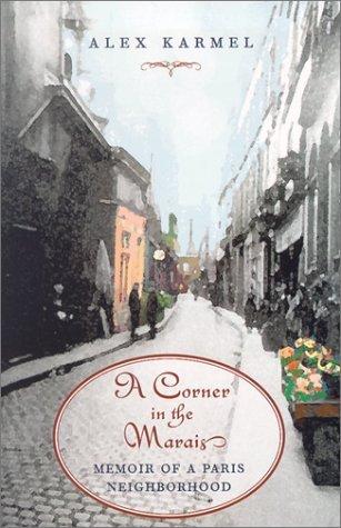 A Corner in the Marais: Memoir of a Paris Neighborhood