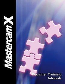 MastercamX: Beginner Training Tutorials