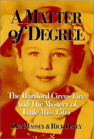 A Matter of Degree: The Hartford Circus Fire and Mystery of Little Miss 1565