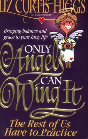 Only Angels Can Wing It, the Rest of Us Have to Practise: Bringing Balance and Grace to Your Busy Life.
