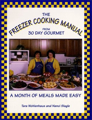 The Freezer Cooking Manual from 30 Day Gourmet by Tara Wohlenhaus