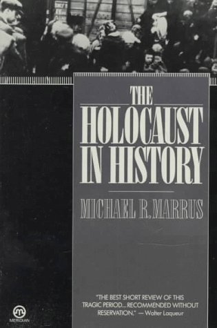 The Holocaust in History by Michael R. Marrus