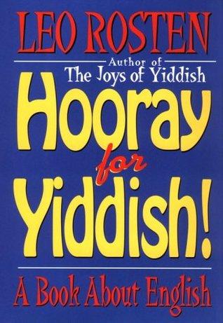 Hooray for Yiddish! by Leo Rosten