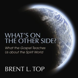 What's On the Other Side? What the Gospel Teaches Us about the Spirit World