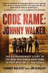 Code Name: Johnny Walker: The Extraordinary Story of the Iraqi Who Risked Everything to Fight with the U.S. Navy SEALs
