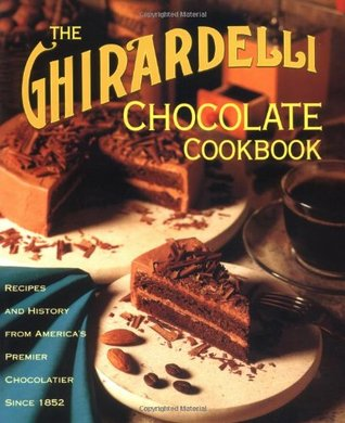 The Ghirardelli Chocolate Cookbook by The Ghirardelli Chocolate C...