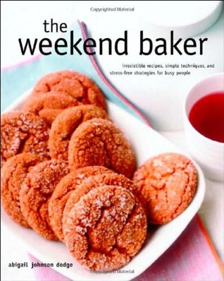 the-weekend-baker-irresistible-recipes-simple-techniques-and-stress-free-strategies-for-busy-people