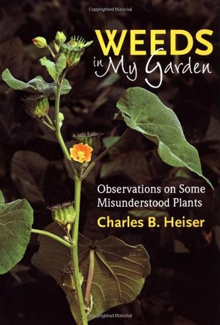 Weeds in My Garden by Charles B. Heiser