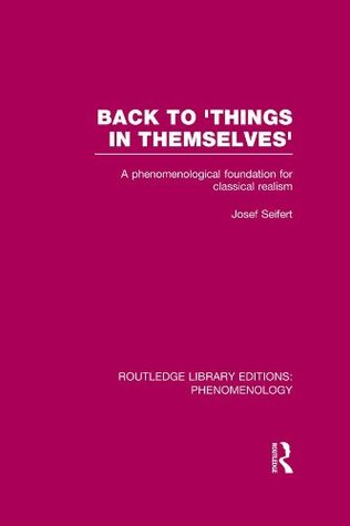 Back to 'Things in Themselves': A Phenomenological Foundation for Classical Realism: Volume 9 (Routledge Library Editions: Phenomenology)
