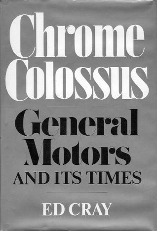 Chrome Colossus: General Motors and Its Times