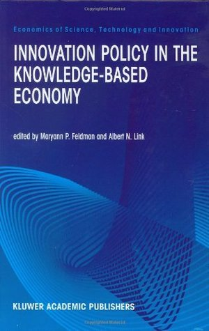 Innovation Policy in the Knowledge-Based Economy (Economics of Science, Technology and Innovation)
