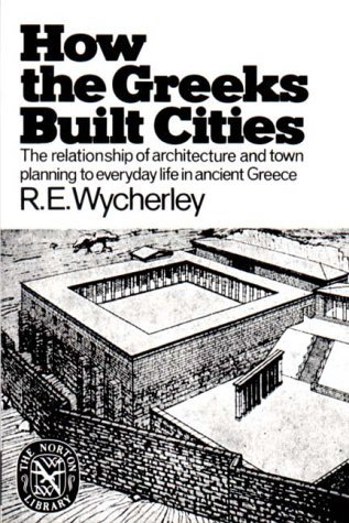 How the Greeks Built Cities by Richard Ernest Wycherley