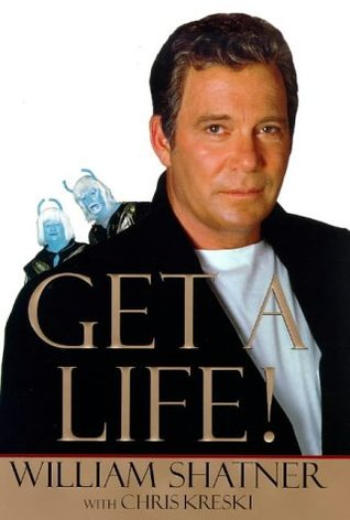 Get a Life! by William Shatner