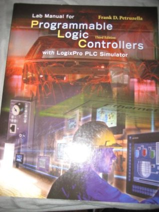 lab manual for programmable logic controllers with logixpro plc rh goodreads com programmable logic controllers hardware and programming - laboratory manual Allen Bradley Programmable Logic Controller