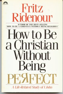How to Be a Christian Without Being Perfect: A Life-Related Study of I John