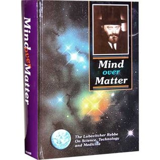 Mind Over Matter: The Lubavitcher Rebbe on Science, Technology and Medicine
