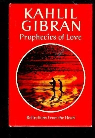 Prophecies of Love by Kahlil Gibran