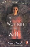 The Woman in the Wall by Patrice Kindl