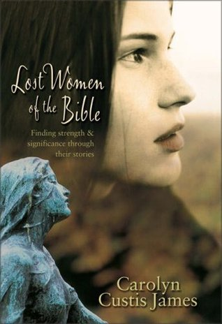 Lost Women of the Bible: Finding Strength & Significance Through Their Stories