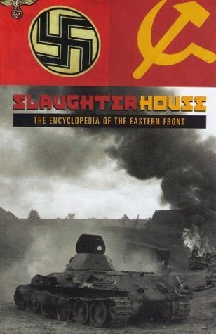 Slaughterhouse: The Encyclopedia Of The Eastern Front.