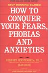 How to Conquer Your Fears, Phobias, and Anxieties
