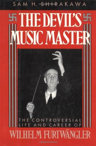 The Devil's Music Master: The Controversial Life and Career of Wilhelm Furtwangler