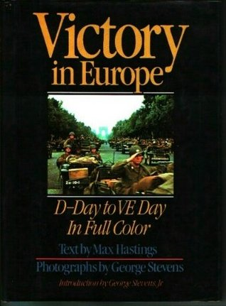 Ebook Victory in Europe: D-Day to V-E Day by Max Hastings TXT!