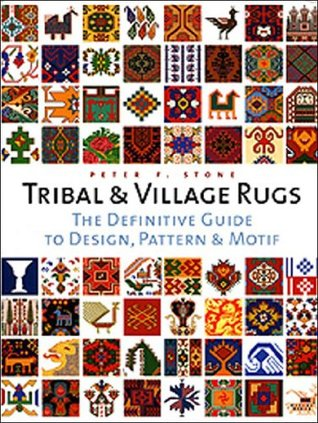 Tribal and Village Rugs: The Definitive Guide to Traditional Patterns and Motifs