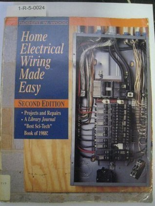 Home Electrical Wiring Made Easy by Robert W. Wood