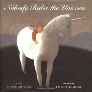 Nobody Rides the Unicorn by Adrian Mitchell
