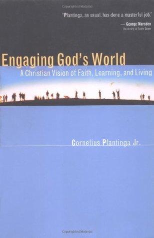 Engaging God's World by Cornelius Plantinga Jr.
