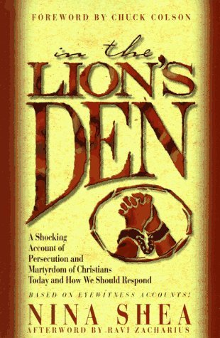 In the Lion's Den: A Shocking Account of Persecution and Martyrdom of Christians Today and How We Should Respond
