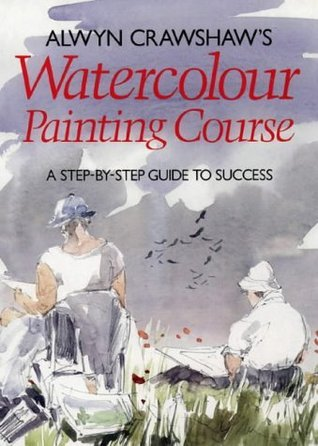 Alwyn Crawshaw's Watercolour Painting Course: A Step-by-step Guide to Success