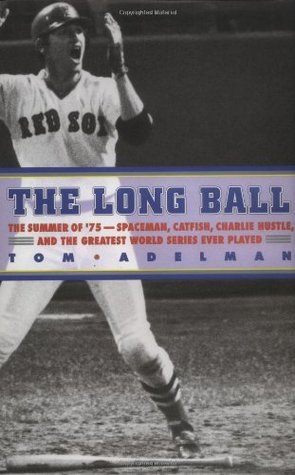 The Long Ball: The Summer of '75--Spaceman, Catfish, Charlie Hustle, and the Greatest World Series Ever Played