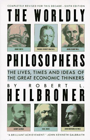 The Worldly Philosophers by Robert L. Heilbroner