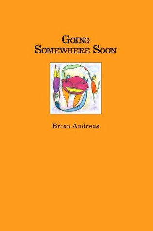 Going Somewhere Soon by Brian Andreas
