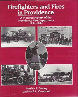 Firefighters and Fires in Providence: A Practical History of Providence Fire Department