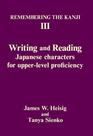 Remembering the Kanji III: Writing and Reading Japanese Characters for Upper-Level Proficiency