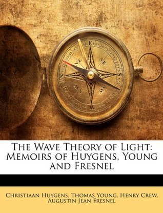 The Wave Theory of Light: Memoirs of Huygens, Young and Fresnel