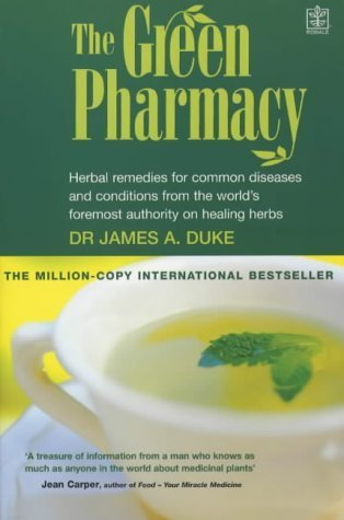 The Green Pharmacy: Herbal Remedies for Common Diseases and Conditions from the World's Foremost Authority on Healing Herbs