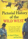 Pictorial History of The Wild West: A True Account of the Bad Men, Desperados, Rustlers, and Outlaws of the Old West- and the Men Who Fought Them to Establish Law and Order