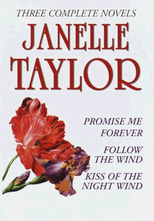 Janelle Taylor: Three Complete Novels: Promise Me Forever; Follow the Wind; Kiss of the Night Wind