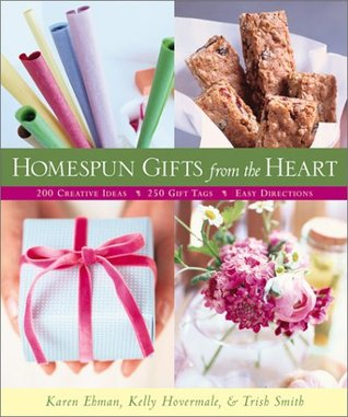 Homespun Gifts from the Heart: More Than 200 Great Gift Ideas, 250 Photo-Ready Gift Tags, Clear & Easy Directions