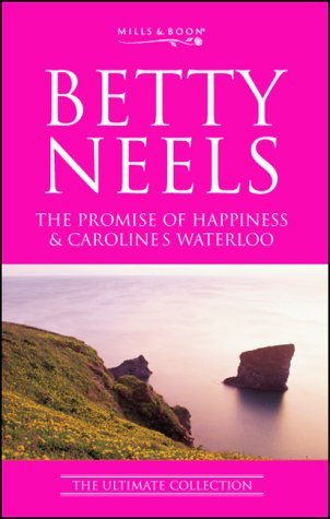 The Promise of Happiness / Caroline's Waterloo by Betty Neels